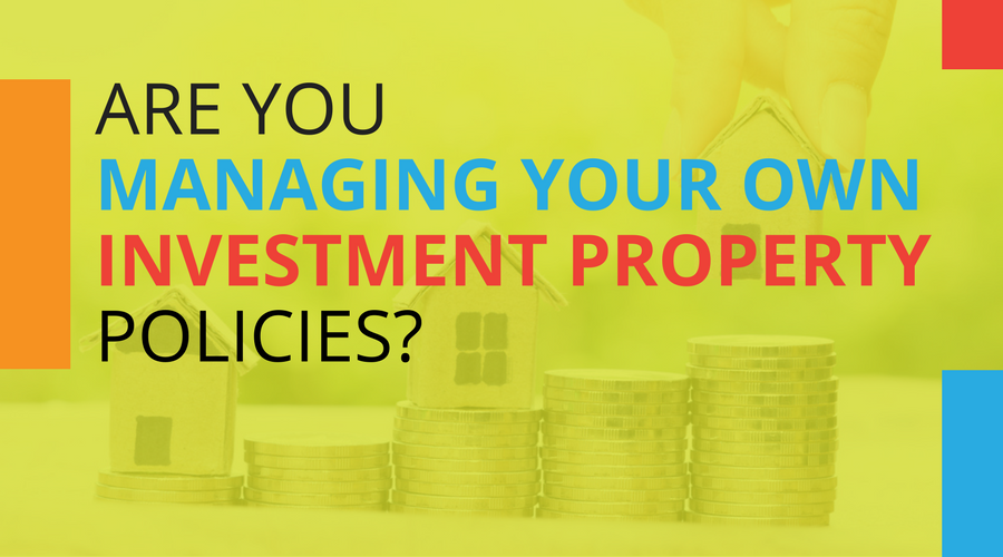 Are You Managing Your Own Investment Property Policies