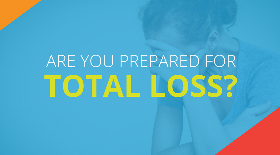 Are You Prepared For Total Loss