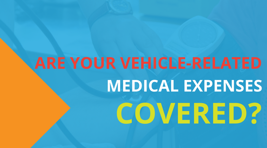 Are Your Vehicle Related Medical Expenses Covered