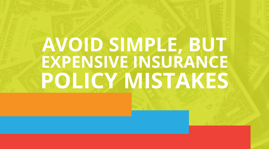 Avoid Simple, But Expensive Insurance Policy Mistakes.png