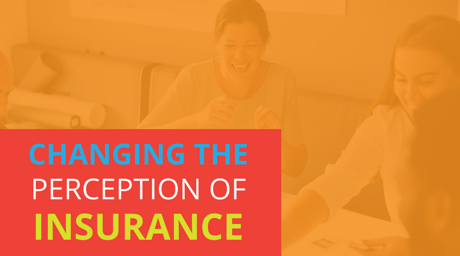 Changing The Perception of Insurance