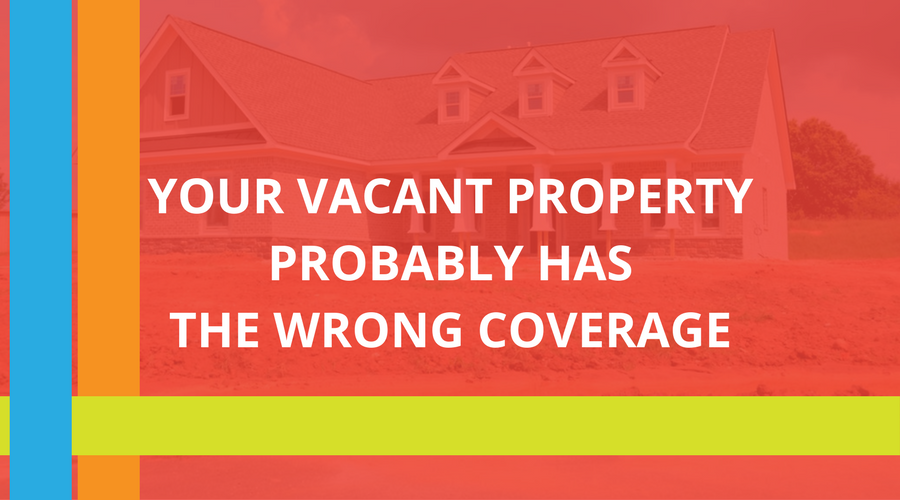 Your Vacant Property Probably Has The Wrong Coverage.png
